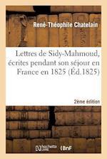 Lettres de Sidy-Mahmoud, Ecrites Pendant Son Sejour En France En 1825 . Seconde Edition