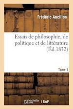 Essais de Philosophie, de Politique Et de Litterature. Tome 1