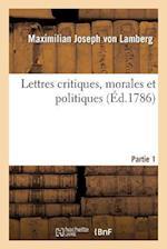 Lettres Critiques, Morales Et Politiques Partie 1 (Litterature)