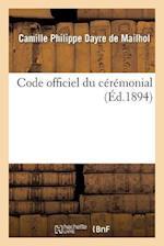 Code Officiel Du Ceremonial af Dayre De Mailhol-C