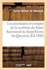 Les Inventaires Et Comptes de La Confrerie Du Saint-Sacrement de Saint-Pierre-Du-Queyroix, a Limoges af Barbier De Montault-X, Xavier Barbier De Montault