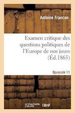 Examen Critique Des Questions Politiques de l'Europe de Nos Jours. 11E Opuscule