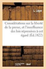 Considerations Sur La Liberte de La Presse, Et de L'Insuffisance Des Lois Repressives a CET Egard af Leger