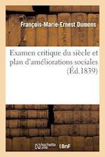 Examen Critique Du Siecle Et Plan D'Ameliorations Sociales = Examen Critique Du Sia]cle Et Plan D'Ama(c)Liorations Sociales af Francois-Marie-Ernest Dumons