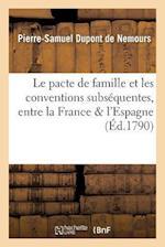 Le Pacte de Famille Et Les Conventions Subsequentes, Entre La France L'Espagne