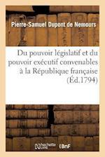 Du Pouvoir Legislatif Et Du Pouvoir Executif Convenables a la Republique Francaise