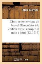 L'Instruction Civique Du Brevet Elementaire 4e Edition Revue, Corrigee Et Mise a Jour = L'Instruction Civique Du Brevet A(c)La(c)Mentaire 4e A(c)Ditio af Edgard Bourgueil