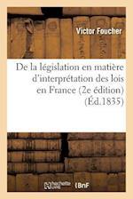 de la Législation En Matière d'Interprétation Des Lois En France 2e Édition