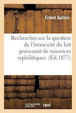 Recherches Sur La Question de L'Innocuite Du Lait Provenant de Nourrices Syphilitiques af Ernest Gallois