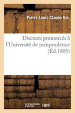 Discours Prononces A L'Universite de Jurisprudence = Discours Prononca(c)S A L'Universita(c) de Jurisprudence af Pierre-Louis-Claude Gin