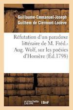 Refutation D'Un Paradoxe Litteraire, Sur Les Poesies D'Homere = Ra(c)Futation D'Un Paradoxe Litta(c)Raire, Sur Les Poa(c)Sies D'Homa]re af De Clermont-Lodeve-G-E-J