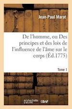 de l'Homme, Ou Des Principes Et Des Loix de l'Influence de l'Âme Sur Le Corps Tome 1