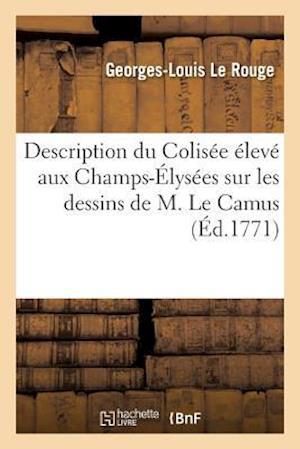 Description Du Colisée Élevé Aux Champs-Élysées Sur Les Dessins de M. Le Camus