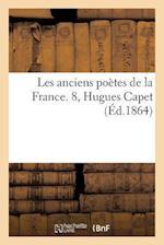Les Anciens Poetes de La France. Hugues Capet af La Grange-E