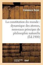 La Constitution Du Monde: Dynamique Des Atomes, Nouveaux Principes de Philosophie Naturelle af Royer