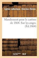Mandement Pour Le Carème de 1864. Sur Les Anges.