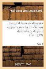 Le Droit Francais Dans Ses Rapports Avec La Juridiction Des Justices de Paix Tome 3 (Sciences Sociales)