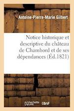Notice Historique Et Descriptive Du Château de Chambord Et de Ses Dépendances