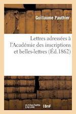 Lettres Adressées À l'Académie Des Inscriptions Et Belles-Lettres