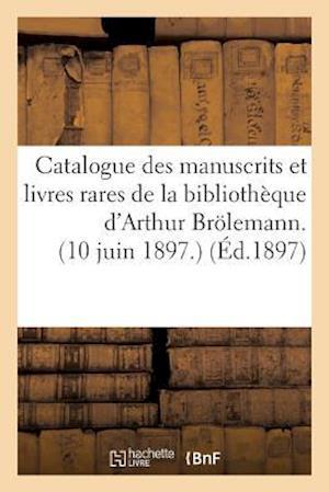 Catalogue Des Manuscrits Et Livres Rares de la Bibliothèque d'Arthur Brölemann. 10 Juin 1897.