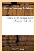 Faune de La Senegambie. Oiseaux af Tremeau De Rochebrune-A