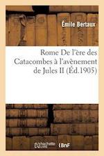 Rome. de L'Ere Des Catacombes A L'Avenement de Jules II = Rome. de L'A]re Des Catacombes A L'Ava]nement de Jules II af Bertaux-E