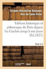 Tableau Historique Et Pittoresque de Paris Depuis Les Gaulois Jusqu'a Nos Jours Tome 3-2 af De Saint-Victor-J-M