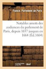 Notables Arrests Des Audiances Du Parlement de Paris, Depuis 1657 Jusques En 1664 af France Parlement