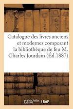 Catalogue Des Livres Anciens Et Modernes Composant La Bibliothèque de Feu M. Charles Jourdain