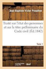 Traite Sur L'Etat Des Personnes Et Sur Le Titre Preliminaire Du Code Civil. Tome 1 = Traita(c) Sur L'A(c)Tat Des Personnes Et Sur Le Titre Pra(c)Limin (Sciences Sociales)
