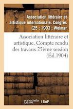Association Litteraire Et Artistique. Compte Rendu Des Travaux 25eme Session af -.