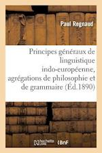 Principes Generaux de Linguistique Indo-Europeenne, Agregations de Philosophie Et de Grammaire af Regnaud-P