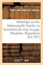 Pathologie Sociale. Mademoiselle Tantale. La Transfusion Du Sang. Le Gaga. Morphine. Hypnotisme