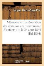 Memoire Sur La Revocation Des Donations Par Survenance D'Enfants af Jacques Berriat-Saint-Prix