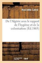 de L'Algerie Sous Le Rapport de L'Hygiene Et de la Colonisation af Hyacinthe Cabrol
