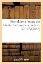 Formulaire A L'Usage Des Hapitaux Et Hospices Civils de Paris af P. DuPont