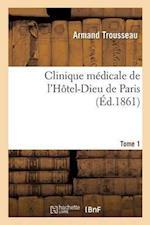 Clinique Médicale de l'Hôtel-Dieu de Paris. Tome 1