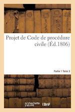 Projet de Code de Procedure Civile. Partie 1 Tome 3 = Projet de Code de Proca(c)Dure Civile. Partie 1 Tome 3 af Rondonneau