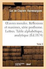Oeuvres Morales. Reflexions & Maximes Serie Posthume. Lettres. Table Alphabetique, Analytique Tome 3 af Vauvenargues-L