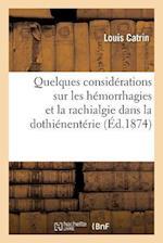 Quelques Considerations Sur Les Hemorrhagies Et La Rachialgie Dans La Dothienenterie af Louis Catrin
