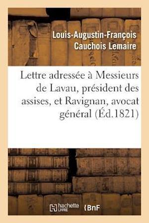 Bog, paperback Lettre Adressee a Messieurs de Lavau, President Des Assises, Et Ravignan, Avocat General af Cauchois Lemaire-L-A-F