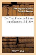 Des Trois Projets de Lois Sur Les Publications