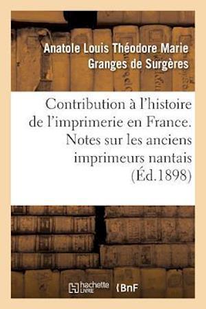 Bog, paperback Contribution A L'Histoire de L'Imprimerie En France. Notes Sur Les Anciens Imprimeurs Nantais af Granges De Surgeres-A