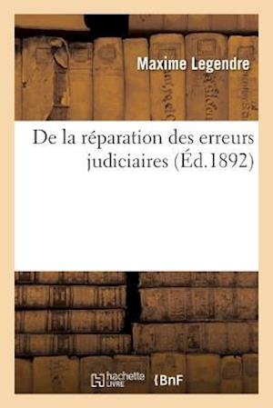 Bog, paperback de La Reparation Des Erreurs Judiciaires = de La Ra(c)Paration Des Erreurs Judiciaires af Maxime Legendre