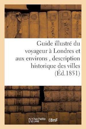 Bog, paperback Guide Illustre Du Voyageur a Londres Et Aux Environs, Historique Des Villes, Bourgs, Villages af Charles-Francois Daubigny
