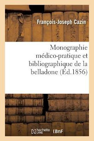 Bog, paperback Monographie Medico-Pratique Et Bibliographique de La Belladone af Francois-Joseph Cazin