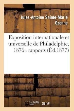 Bog, paperback Exposition Internationale Et Universelle de Philadelphie, 1876 af Jules-Antoine Sainte-Marie Ozenne