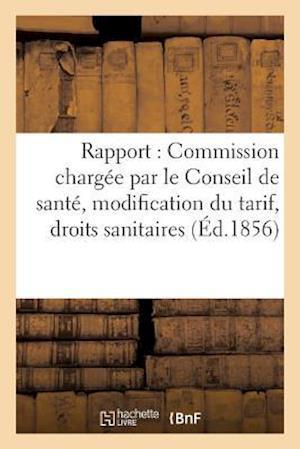 Bog, paperback Rapport de La Commission Chargee Par Le Conseil de Sante, Modification Du Tarif, Droits Sanitaires af Sans Auteur