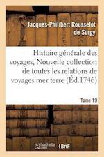 Histoire Generale Des Voyages, Ou Nouvelle Collection de Toutes Les Relations de Voyages Tome 19