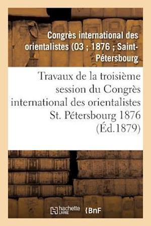 Bog, paperback Travaux de La Troisieme Session Du Congres International Des Orientalistes, St. Petersbourg 1876 af Not Available
